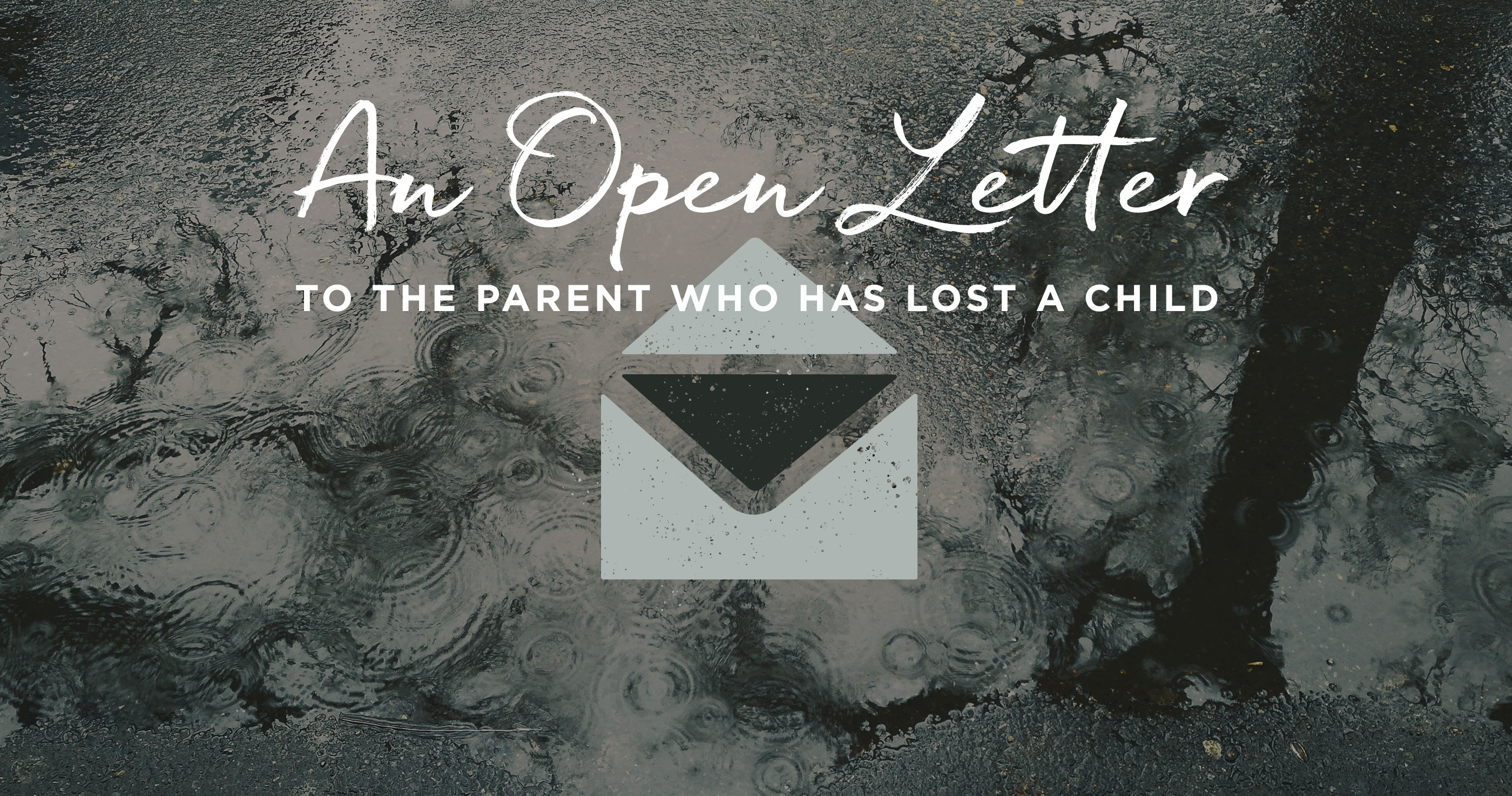 An Open Letter to the Parent Who Has Lost a Child