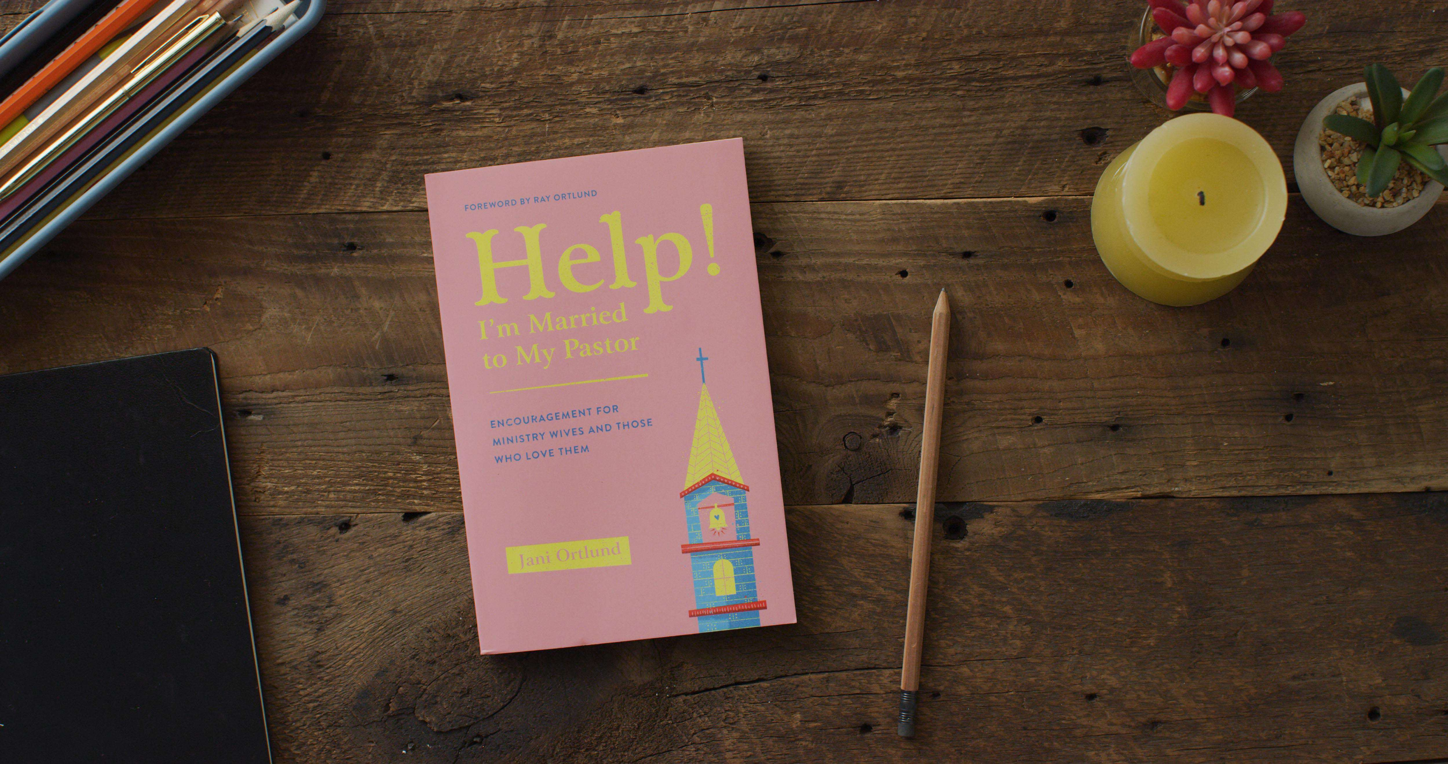 'Help! I'm Married to My Pastor' by Jani Ortlund