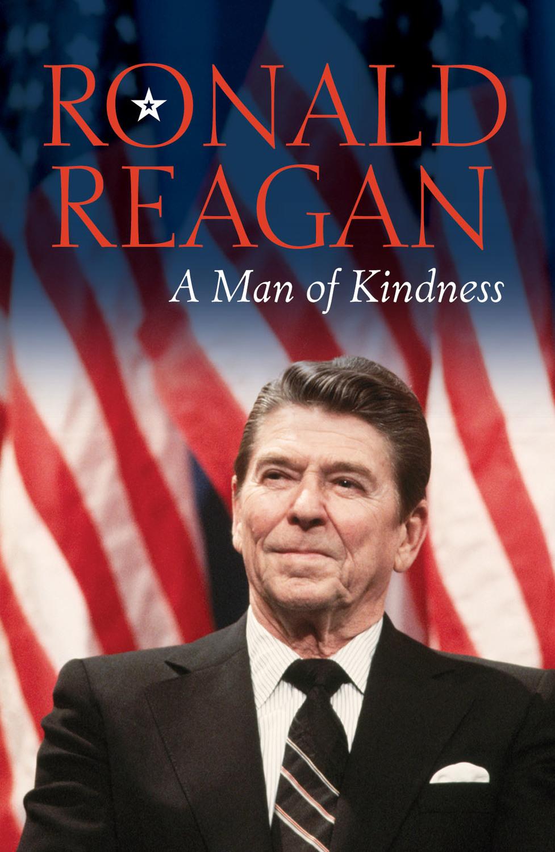 Ronald Reagan, A Man of Kindness