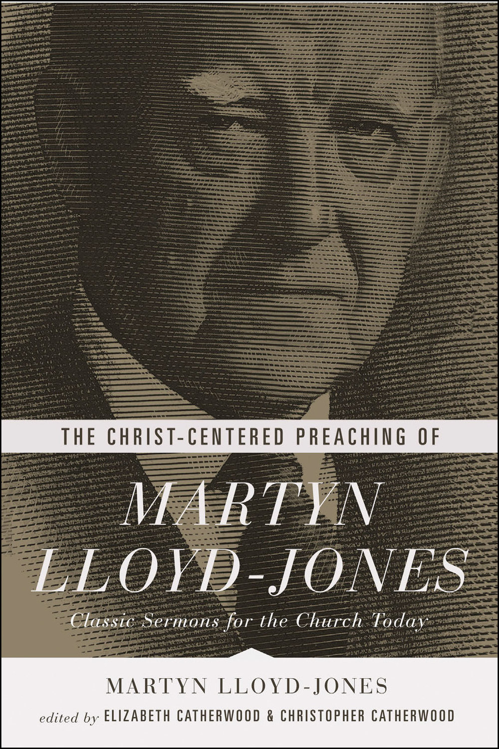 The Christ-Centered Preaching of Martyn Lloyd-Jones
