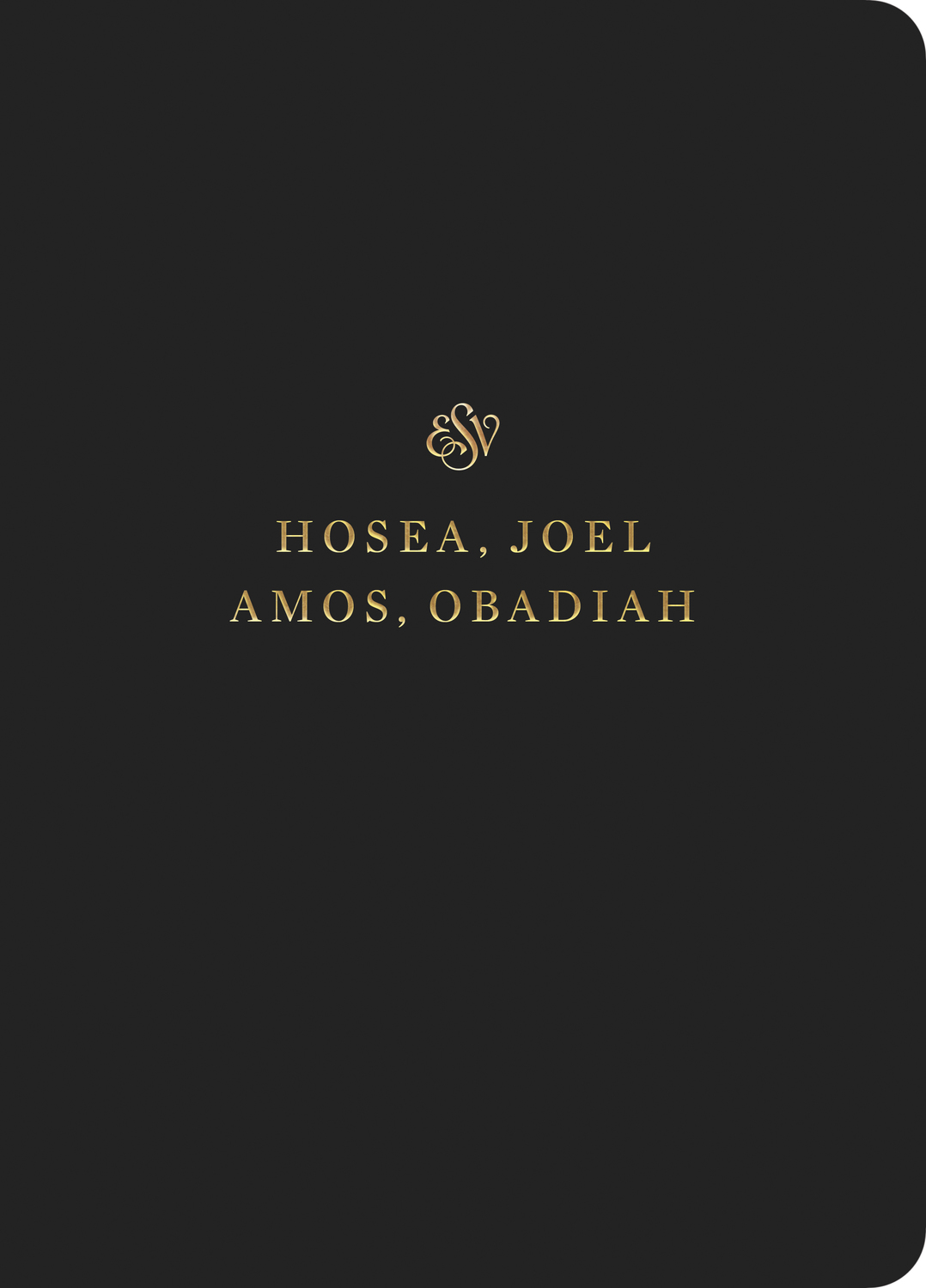 ESV Scripture Journal: Hosea, Joel, Amos, and Obadiah