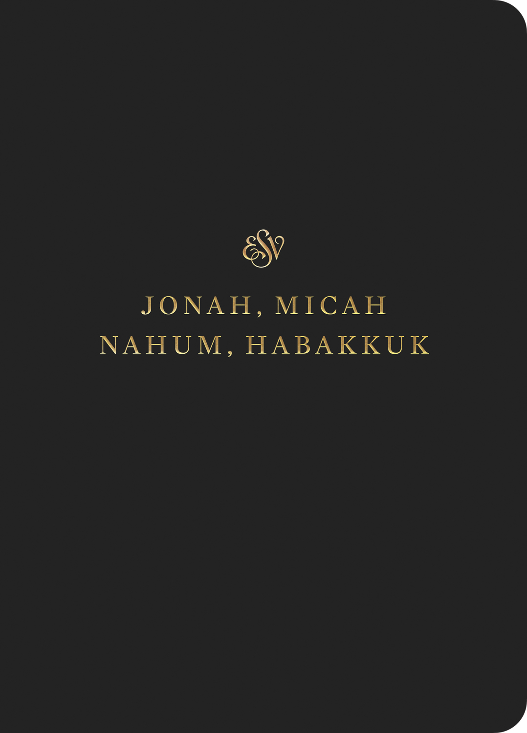 ESV Scripture Journal: Jonah, Micah, Nahum, and Habakkuk