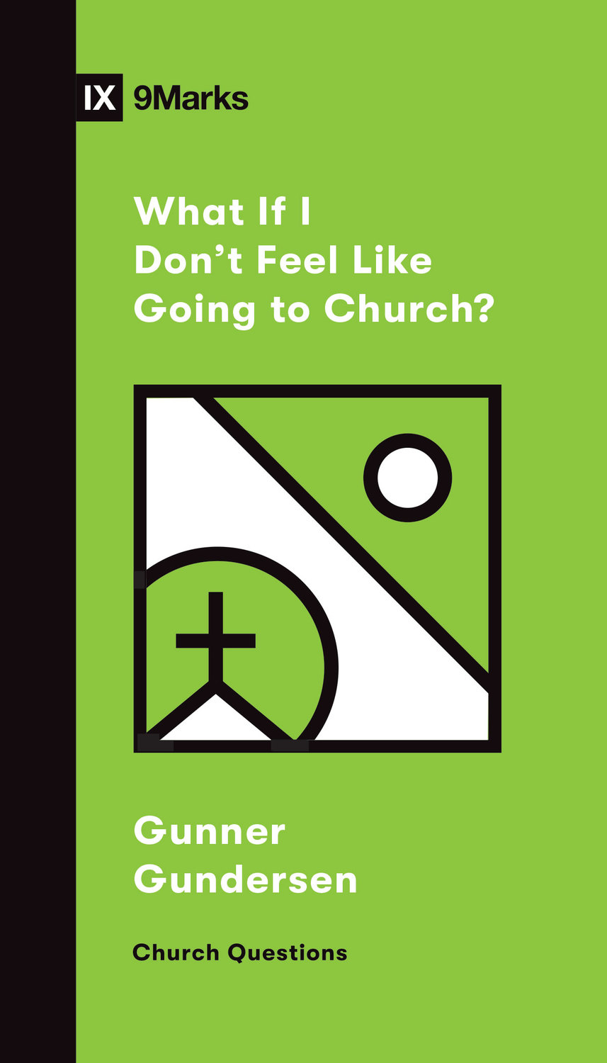 What If I Don't Feel Like Going to Church?