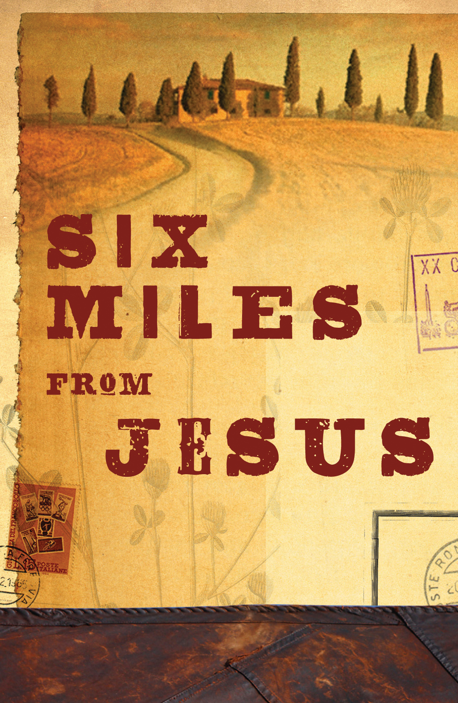 Six Miles From Jesus