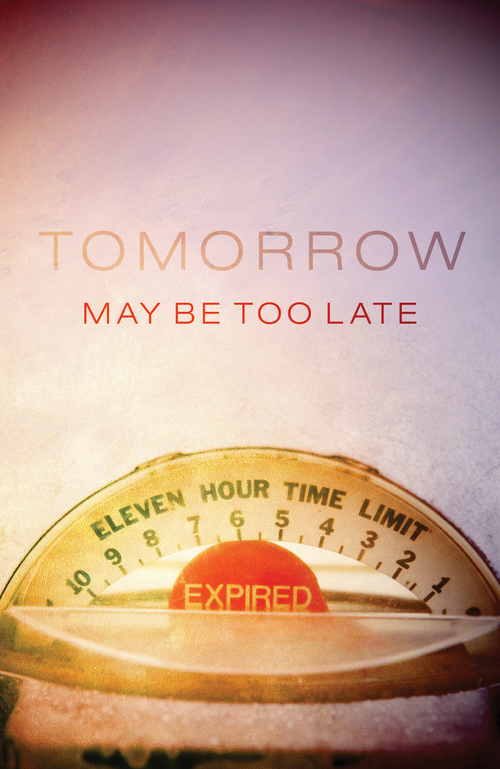 Tomorrow May Be Too Late
