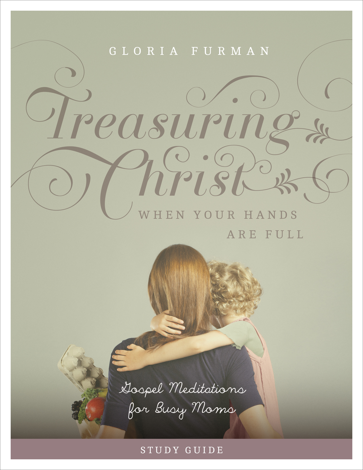 "Study Guide for ""Treasuring Christ When Your Hands Are Full"""
