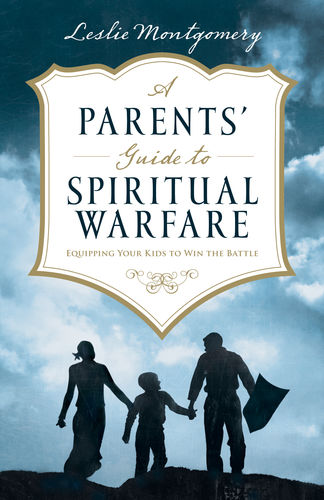 A Parents' Guide to Spiritual Warfare