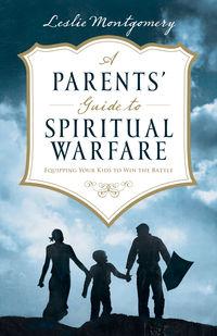 A Parents' Guide to Spiritual Warfare