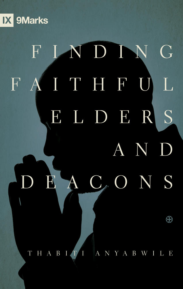 Finding Faithful Elders and Deacons
