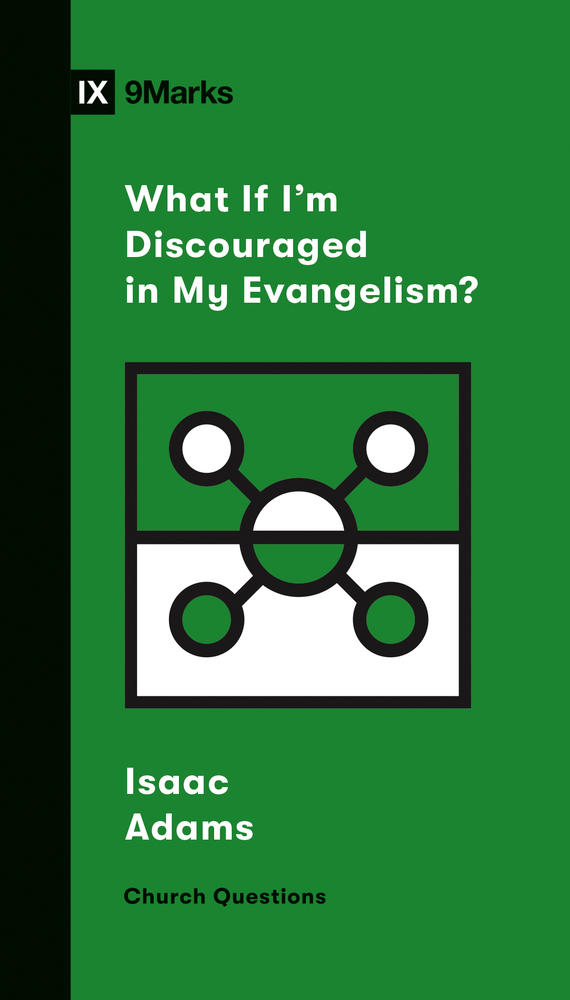 What If I'm Discouraged in My Evangelism?