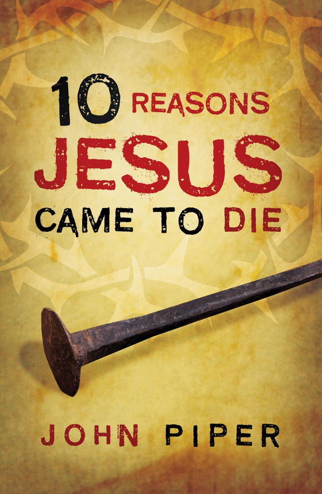 10 Reasons Jesus Came to Die