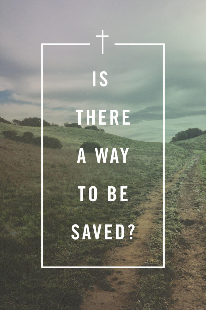 Is There a Way to Be Saved?