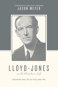 Lloyd-Jones on the Christian Life
