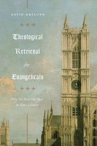 Theological Retrieval for Evangelicals