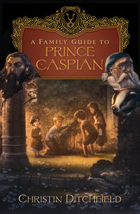 A Family Guide to <i>Prince Caspian</i>