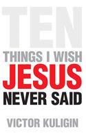 Ten Things I Wish Jesus Never Said