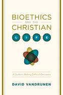 Bioethics and the Christian Life