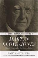 The Christ-Centered Preaching of Martyn Lloyd-Jones