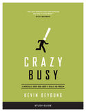 """Study Guide to """"Crazy Busy: A (Mercifully Short Book about a (Really) Big Problem"""""""