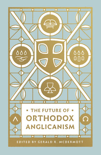 The Future of Orthodox Anglicanism
