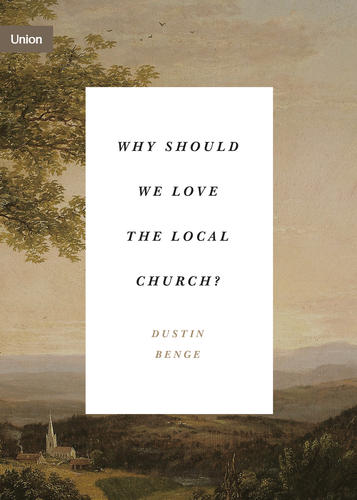 Why Should We Love the Local Church?