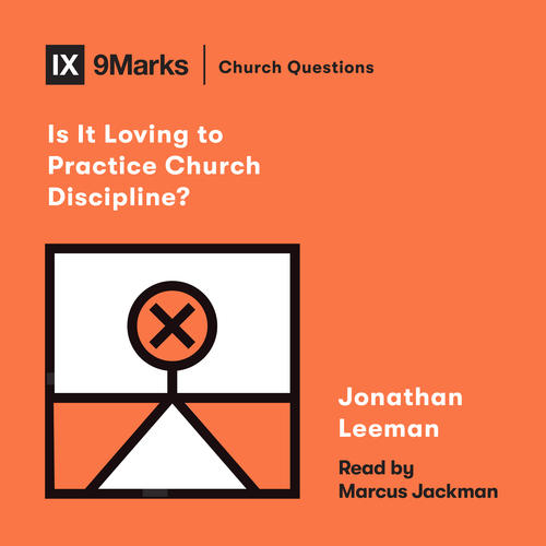 Is It Loving to Practice Church Discipline?