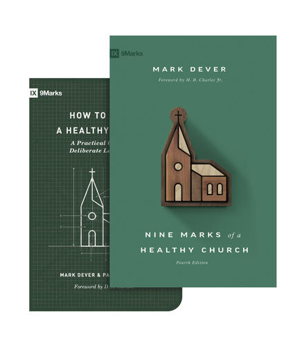 Nine Marks of a Healthy Church (4th Edition) and How to Build a Healthy Church