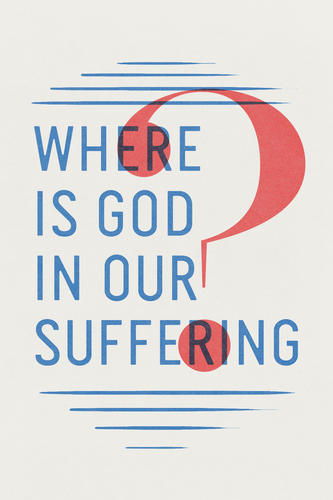 Where Is God in Our Suffering?