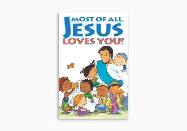 Most of All, Jesus Loves You!
